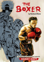 The Boxer : The True Story of Holocaust Survivor Harry Haft - Reinhard Kleist