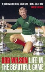 Life in the Beautiful Game - Bob Wilson