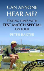 Can Anyone Hear Me? : Testing Times with Test Match Special on Tour - Peter Baxter