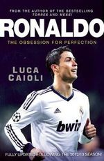Ronaldo : The Obsession for Perfect - Luca Caioli