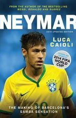 Neymar 2015 : The Making of the World's Greatest New Number 10 - Luca Caioli