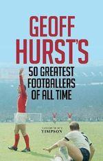 Geoff Hurst's 50 Greatest Footballers of All Time - Geoff Hurst