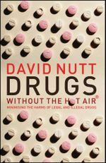 Drugs - without the hot air : Minimising the harms of legal and illegal drugs - David Nutt