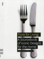 Tools for Living : A Sourcebook of Iconic Designs for the Home - Charlotte Fiell