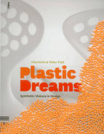 Plastic Dreams: Synthetic Visions In Design :  Synthetic Visions In Design - Charlotte Fiell