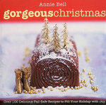 Gorgeous Christmas : Over 100 Delicious Fail-Safe Recipes to Fill Your Holiday with Joy - Annie Bell
