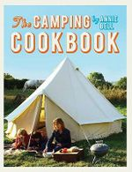 The Camping Cookbook : 95 Inspirational Recipes from Hearty Brunches to Campfire Suppers - Annie Bell