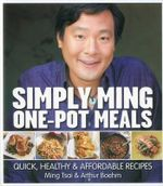 Simply Ming One-Pot Meals : Quick, Healthy & Affordable Recipes - Ming Tsai