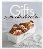 Gifts from the Kitchen : 100 Irresistible Homemade Presents for Every Occasion - Annie Rigg