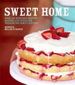 Sweet Home : Over 100 Heritage Desserts and Ideas for Preserving Family Recipes - Rebecca Miller Ffrench