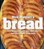 Nick Malgieri's Bread : Over 60 Breads, Rolls and Cakes Plus Delicious Recipes Using Them - Nick Malgieri
