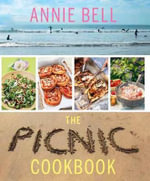 The Picnic Cookbook : 95 Inspirational Recipes from Hearty Brunches to C... - Annie Bell
