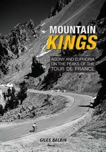 Mountain Kings : Agony and Euphoria on the Iconic Peaks of the Tour De France - Giles Belbin