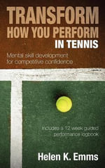 Transform How You Perform In Tennis - Helen K Emms