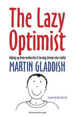 The Lazy Optimist : Waking Up from Mediocrity & Turning Dreams into Reality - Martin Gladdish