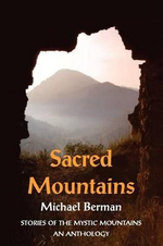 Sacred Mountains : Stories of the Mystic Mountains an Anthology - Michael Berman