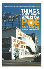 Things I Like About America : Tales of an American Drifter - Poe Ballantine