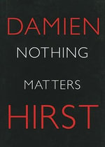 Nothing Matters :  Signed Edition - Damien Hirst