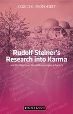 Rudolf Steiner's Research into Karma : and the Mission of the Anthroposophical Society - Sergei O. Prokofieff