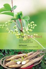 The Light Root : Nutrition of the Future, a Spiritual-Scientific Study - Ralf Roessner