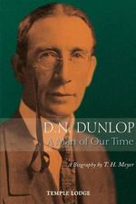 D. N. Dunlop, a Man of Our Time : A Biography - T. H. Meyer