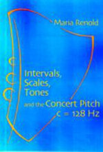 Intervals, Scales, Tones : And the Concert Pitch c = 128 Hz - Maria Renold
