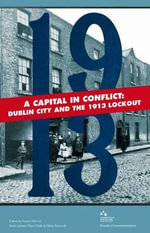 A Capital in Conflict : Dublin City and the 1913 Lockout
