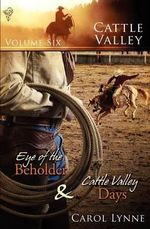 Eye of the Beholder : AND Cattle Valley Days - Carol Lynne