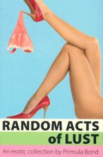 Random Acts of Lust : New Erotic Reads - Primula Bond
