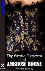 The Erotic Memoirs of Ambrose Horne - Chrissie Bentley