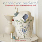 Scandinavian Needlecraft : 35 Step-by-step Projects to Create the Scandinavian Home  :  35 Step-by-step Projects to Create the Scandinavian Home  - Clare Youngs