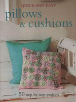 Quick and Easy Pillows and Cushions : 50 Step-by-step Projects - Gail Abbott