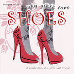 Why Girls Love Shoes : A Celebration of a Girl's Best Friend - Georgina Harris