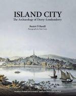 Island City : The Archaeology of Derry-Londonderry - Ruairi O Baoill