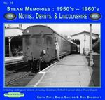 Steam Memories 1950's-1960's Notts, Derby & Lincolnshire: 16 : Including Nottingham, Annesley, Grantham, Retford & Lincoln Motive Power Depots - Keith R. Pirt