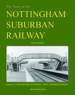 Story of the Nottingham Suburban Railway: Pt. 1 : Conception, Construction, Commencement - David G Birch