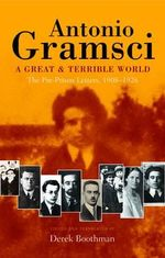 A Great and Terrible World : The Pre-Prison Letters of Antonio Gramsci (1908-1926)