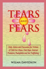 Tears and Fears; Help, Advice and Discussion for Victims of Child Sexual Abuse, Sex Trafficking, Date Rape, Internet Predators, Chat Rooms and Paedoph - Wilma Davidson