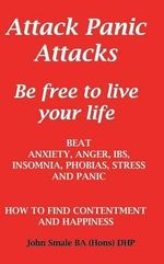 Attack Panic Attacks. a Small Illustrated Handbook to Beat Anxiety, Stress and Panic. - John Smale