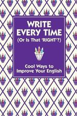 Write Every Time (or is That Right?) : Cool Ways to Improve Your English - Lottie Stride