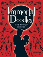 Immortal Doodles : It's Time to Doodle Your Deepest Desires - Robert McPhillips