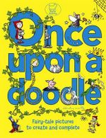 Once Upon a Doodle : Fairy tale pictures to create and complete - Andy Cooke