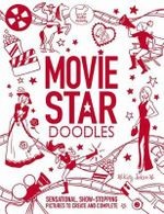 Movie Star Doodles : Sensational, show-stopping pictures to create and complete - Katy Jackson