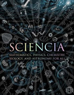 Sciencia : Mathematics, Physics, Chemistry, Biology and Astronomy for All - Burkard Polster
