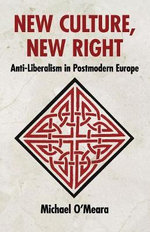 New Culture, New Right : Anti-Liberalism in Postmodern Europe - Michael O'Meara