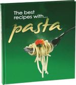 Pasta : The Best Recipes with...