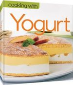 Cooking with Yogurt : Cooking with...
