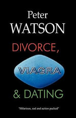 Divorce, Viagra and Dating - Peter Watson