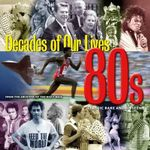 1980's : Decades Of Our Lives - Classic Rare and Unseen - Tim Hill