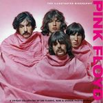 Pink Floyd  : The Illustrated Biography : A Unique Collection of 200 Classic, Rare and Unseen Photographs - Marie Clayton